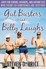 Gut Busters and Belly Laughs: Jokes for Seniors, Boomers, and Anyone Else Who T