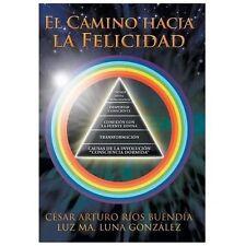 El Camino Hacia la Felicidad by Csar Arturo Ros Buenda (2013, Hardcover)