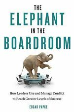 The Elephant in the Boardroom : How Leaders Use and Manage Conflict to Reach...