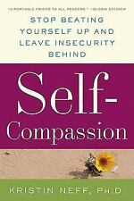 Self-Compassion : Stop Beating Yourself up and Leave Insecurity Behind by...