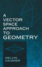 A Vector Space Approach to Geometry (Dover Books on Mathematics) by Hausner, Me