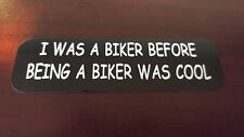 Motorcycle Sticker for Helmets or toolbox #1,579 I was a biker before being a
