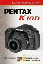 Magic Lantern Guides: Pentax K10D by Burian, Peter K.