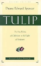Tulip : The Five Points of Calvinism in the Light of Scripture by Duane...