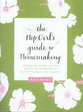 The Hip Girl's Guide to Homemaking: Decorating, Dining, and the Gratifying Pleas