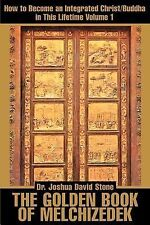 The Golden Book of Melchizedek : How to Become an Integrated Christ/Buddha in...