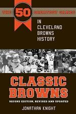 Classic Browns: The 50 Greatest Games in Cleveland Browns History Second Edition
