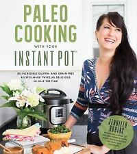 Paleo Cooking With Your Instant Pot: 80 Incredible Gluten- and Grain-Free Recipe