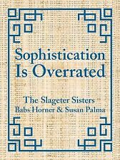 Sophistication Is Overrated by Susan Palma, Babs Horner