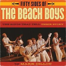 Fifty Sides of the Beach Boys: The Songs That Tell Their Story by Dillon, Mark