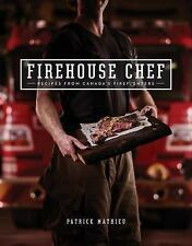 Firehouse Chef : Recipes from Canada's Firefighters by Patrick Mathieu (2016,...