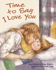 Time to Say I Love You by Clare Walters and Jane Kemp (2009, Paperback)