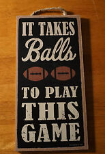 IT TAKES BALLS TO PLAY THIS GAME Football Fan Coach Player Home Decor Sign NEW