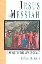 Jesus the Messiah : A Survey of the Life of Christ by Robert H. Stein (1996,...