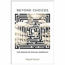 Beyond Choices: The Design of Ethical Gameplay (MIT Press) by Sicart, Miguel