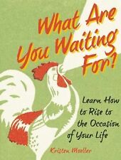 What Are You Waiting For?: Learn How to Rise to the Occasion of Your Life, Moell