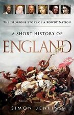 A Short History of England : The Glorious Story of a Rowdy Nation by Simon...