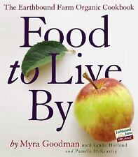 Food to Live By: The Earthbound Farm Organic Cookbook Goodman, Myra, McKinstry,
