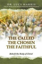 The Body of Christ: The Called; the Chosen; the Faithful : Behold the Body of...