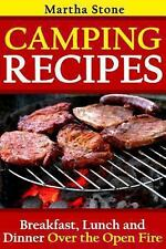 Camping Recipes : Breakfast, Lunch and Dinner over the Open Fire by Martha...