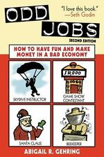 Odd Jobs : How to Have Fun and Make Money in a Bad Economy by Abigail R. Gehring