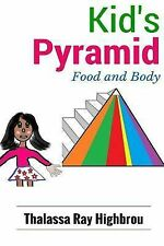 Nutrition Ser.: Kid's Pyramid : Food and Body by Thalassa Highbrou (2015,...