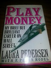 Play Money : My Brief but Brilliant Career on Wall Street by Laura Pedersen 1991