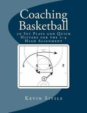 Coaching Basketball : 30 Set Plays and Quick Hitters for the 1-4 High...