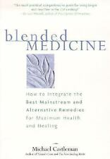 Blended Medicine: How to Integrate the Best Mainstream and Alternative Remedies