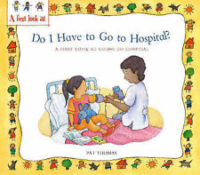 Do I Have to Go to Hospital?: A First Look at Going to Hospital Pat Thomas, Lesl