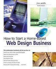 How to Start a Home-Based Web Design Business by Jim Smith (2007, Paperback)
