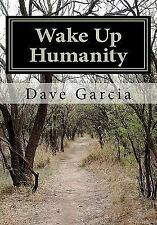 Wake up Humanity by Dave Garcia (2010, Paperback)