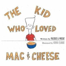 The Kid Who Loved Mac and Cheese by Valerie A. Wheat (2013, Paperback)