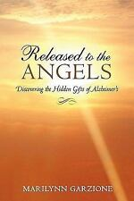 Released to the Angels : Discovering the Hidden Gifts of Alzheimer's by...