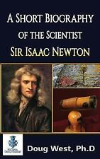 30 Minute Book Ser.: A Short Biography of the Scientist Sir Isaac Newton by...