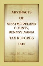 Abstracts of Westmoreland County, Pennsylvania, Tax Records 1815 by Amy E. K....