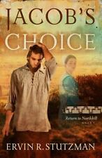 Jacob's Choice: Return to Northkill Series, Book One, Stutzman, Ervin R, New Boo