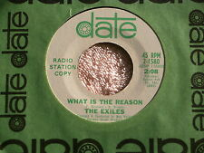 EXILES~WHAT IS THE REASON~NEAR MINT~YOU'RE ON MY MIND~DATE 1580~POP~ PSYCH 45