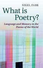 What is Poetry?: Language and Memory in the Poems of the World by Nigel Fabb...