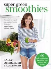 Super Green Smoothies : 60 Delicious Recipes for Weight Loss, Energy and...
