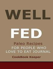 Well Fed: Paleo Recipes for People Who Love to Eat Journal : A Must Have for...