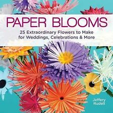 Paper Blooms: 25 Extraordinary Flowers to Make for Weddings by Jeffery Rudell...