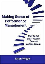 Making Sense of Performance Management: How to Get Great Results from an Engaged