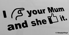 I POKED YOUR MUM SHE LIKED IT FUNNY CAR STICKER LAPTOP FACEBOOK JDM VINYL DECAL