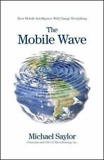 The Mobile Wave : How Mobile Intelligence Will Change Everything by Michael Sayl