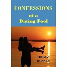 Confessions of a Dating Fool by Thomas Dunker (2008, Paperback)