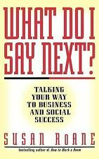 What Do I Say Next?: Talking Your Way to Business & Social Success Susan Roane