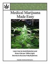 Medical Marijuana Made Easy : Learn How to Avoid Detection and Grow 4 Lbs per...