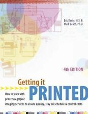 Getting It Printed: How to Work With Printers and Graphic Imaging Services to A