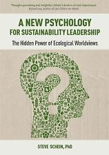 A New Psychology for Sustainability Leadership : The Hidden Power of...